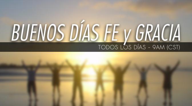 Buenos Días Fe y Gracia
